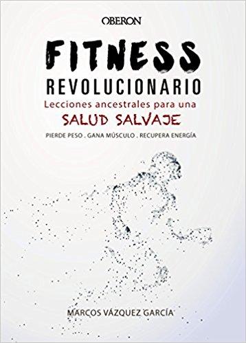 Portada del libro Fitness revolucionario. Lecciones ancestrales para una salud salvaje
